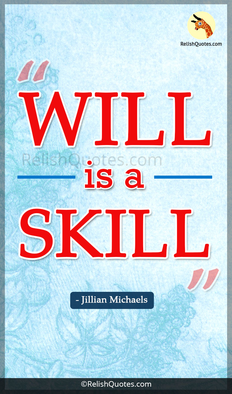 Will is a Skill Motivational Quotes