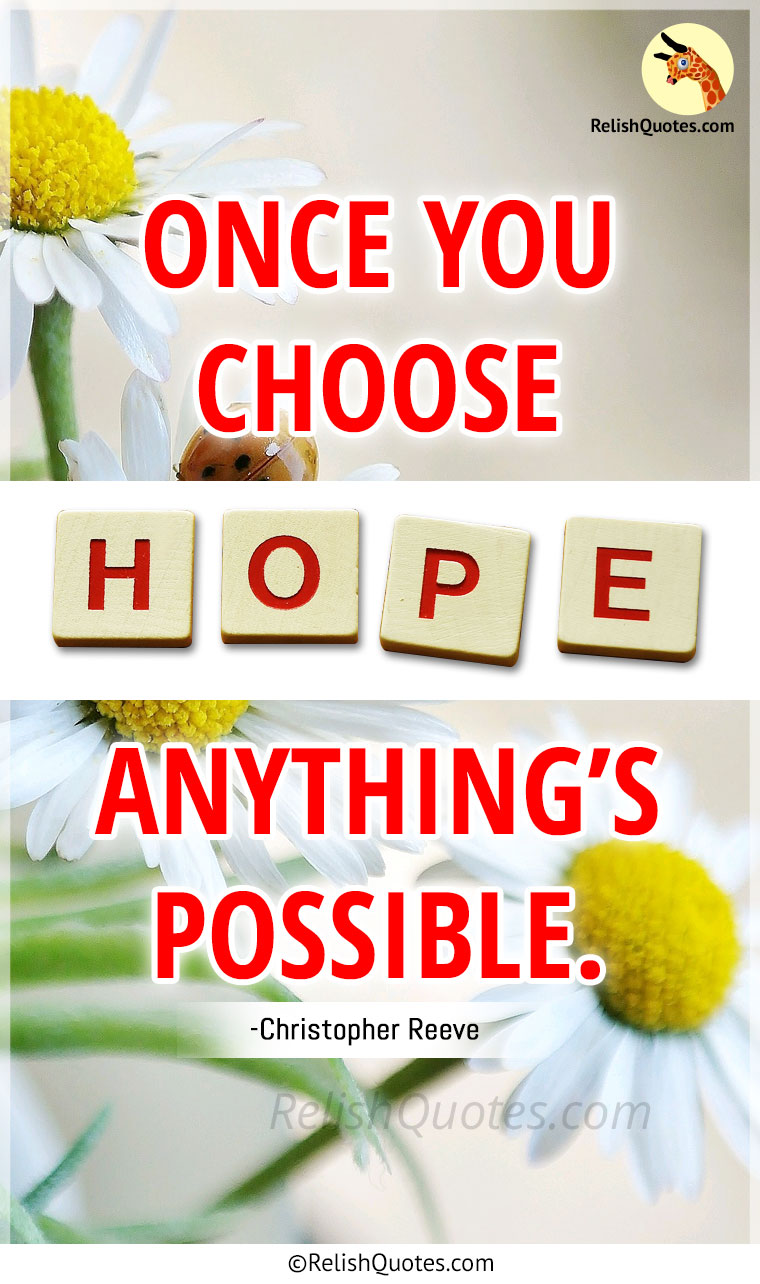 """Once you choose HOPE, anything's possible."""