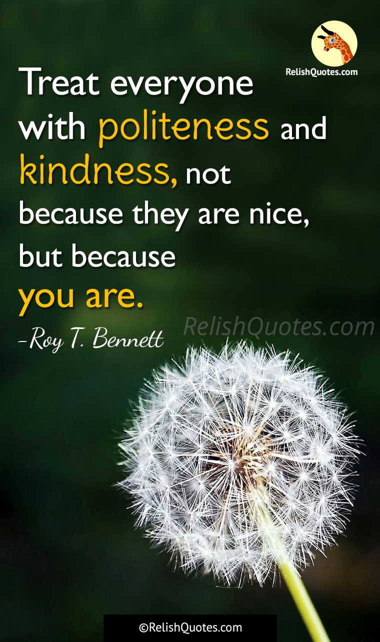 Quotes Kindness Treat Everyone With Politeness And Kindness Not Because They Are
