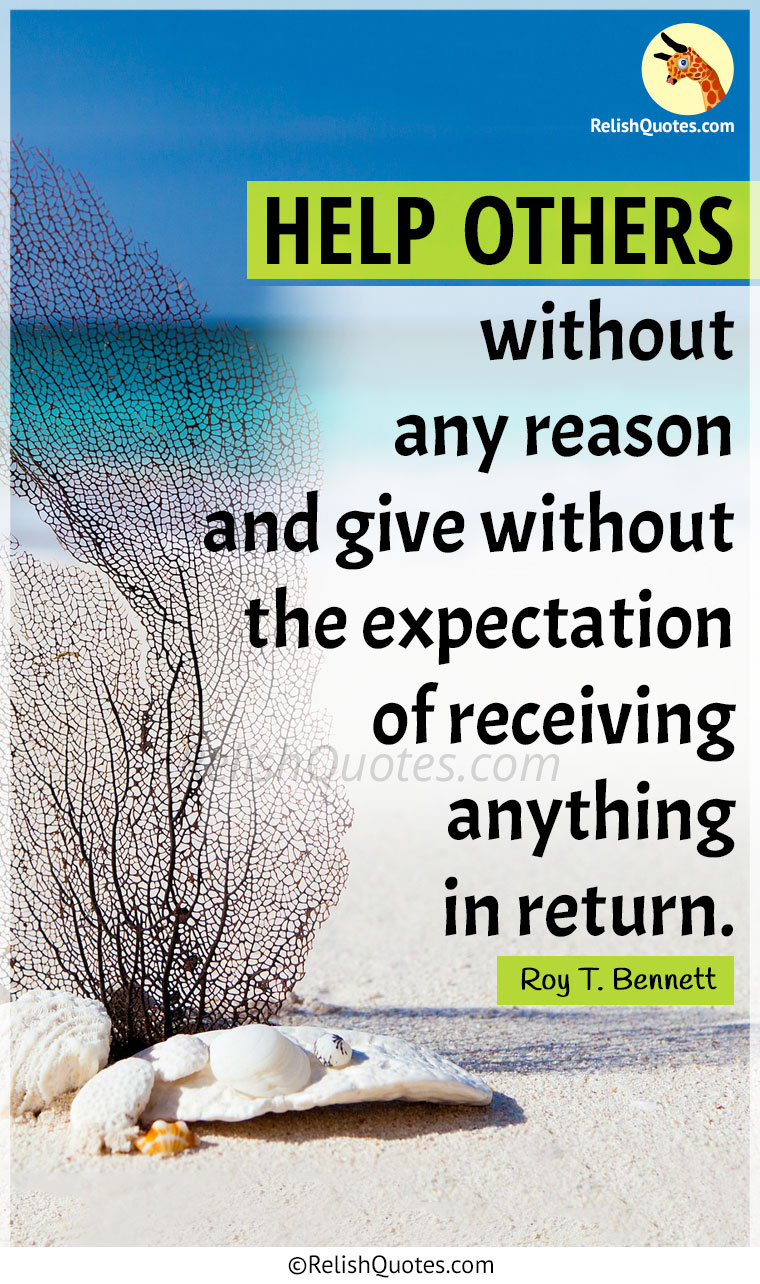 """HELP OTHERS without any reason and give without the expectation of receiving anything in return."""