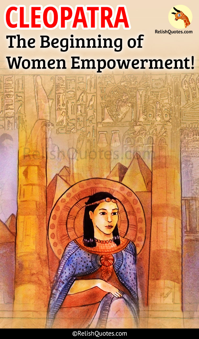 Cleopatra – The Beginning Of Women Empowerment!